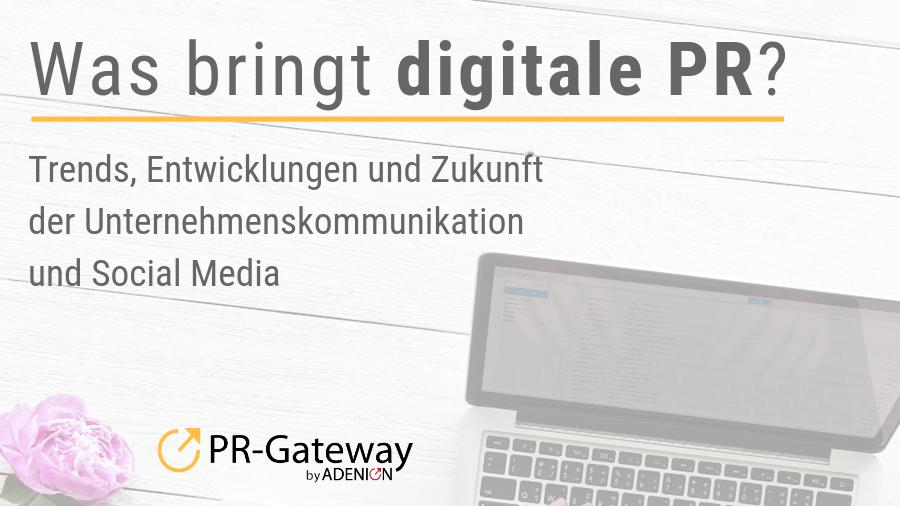 Was bringt digitale PR? Trends, Entwicklungen und Zukunft der Unternehmenskommunikation und Social Media