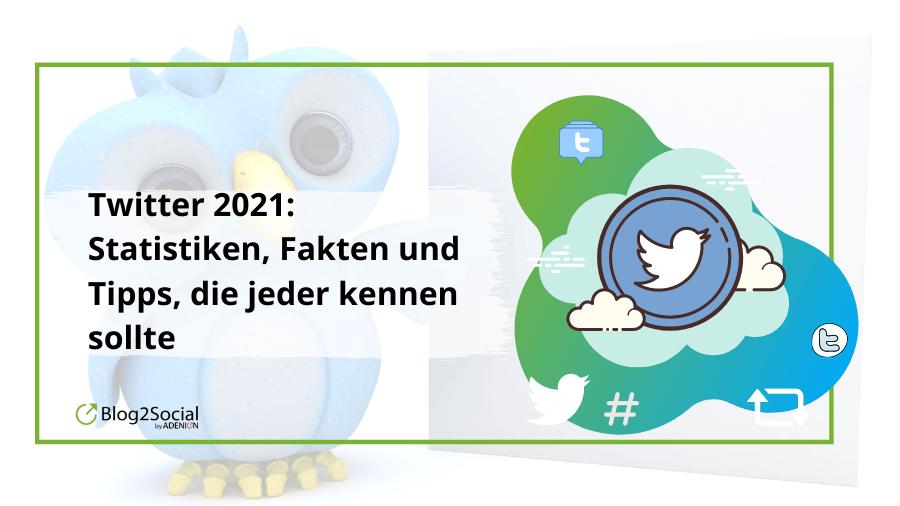 Twitter 2021: Statistiken, Fakten und Tipps, die jeder kennen sollte